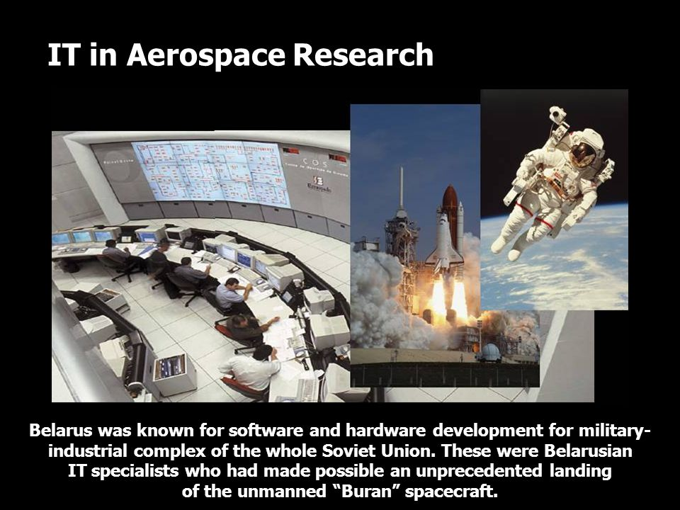 IT in Aerospace Research Belarus was known for software and hardware development for military- industrial complex of the whole Soviet Union.