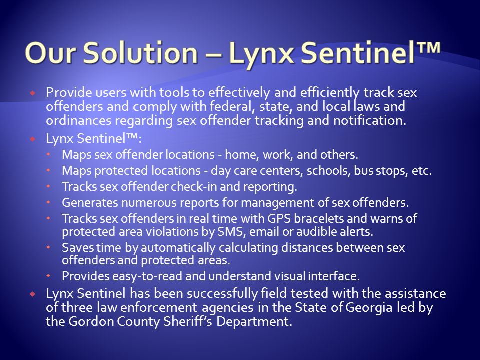  Provide users with tools to effectively and efficiently track sex offenders and comply with federal, state, and local laws and ordinances regarding