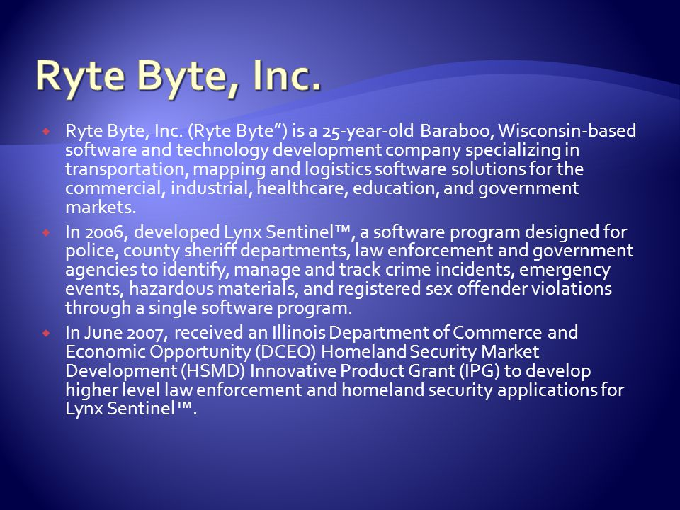 " Ryte Byte, Inc. (Ryte Byte"") is a 25-year-old Baraboo, Wisconsin-based software and technology development company specializing in transportation, m"