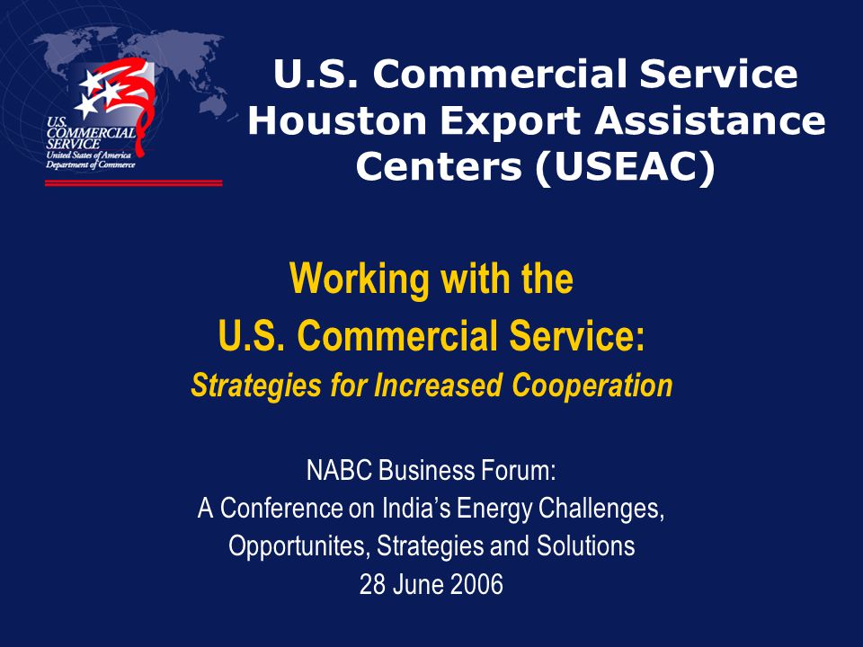 U.S. Commercial Service Houston Export Assistance Centers (USEAC) Working with the U.S.