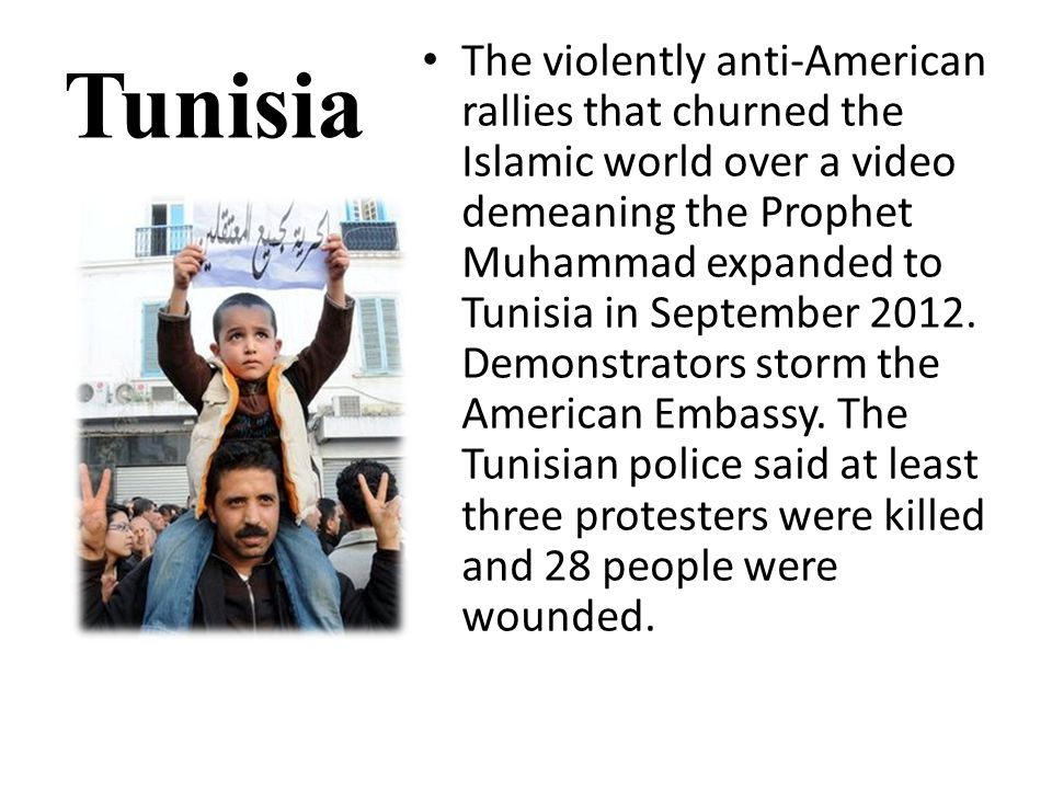 Tunisia The violently anti-American rallies that churned the Islamic world over a video demeaning the Prophet Muhammad expanded to Tunisia in September 2012.
