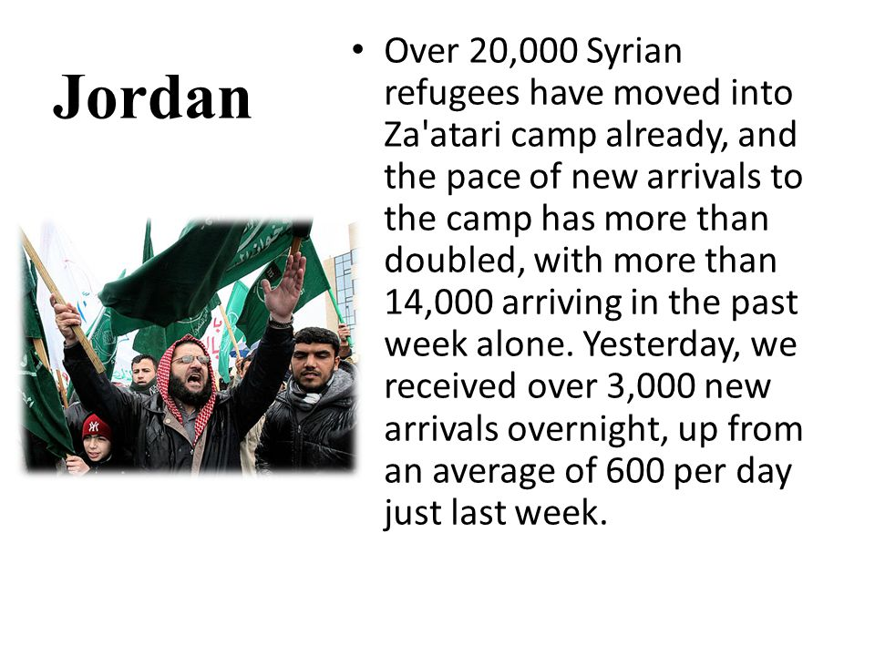 Jordan Over 20,000 Syrian refugees have moved into Za atari camp already, and the pace of new arrivals to the camp has more than doubled, with more than 14,000 arriving in the past week alone.