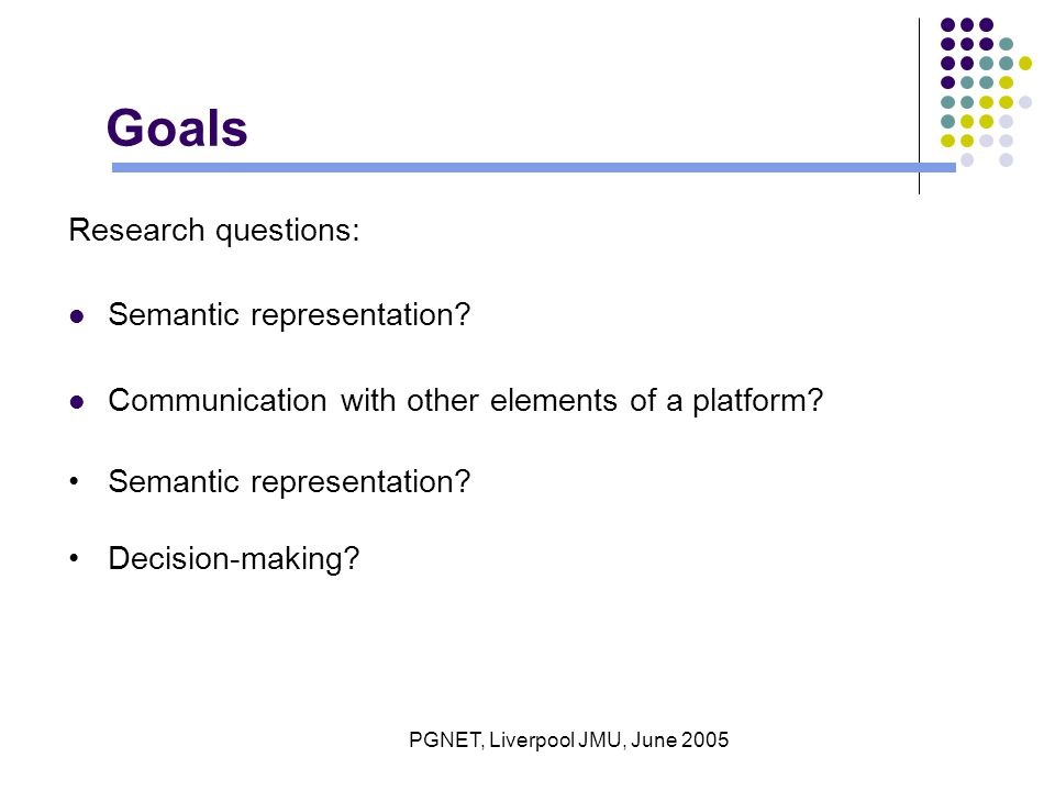 PGNET, Liverpool JMU, June 2005 Goals Research questions: Semantic representation.