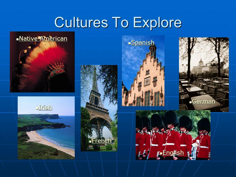 Cultures To Explore Native American Native American Native American Native American Irish Irish Irish French French French English English English Spanish Spanish Spanish German German German