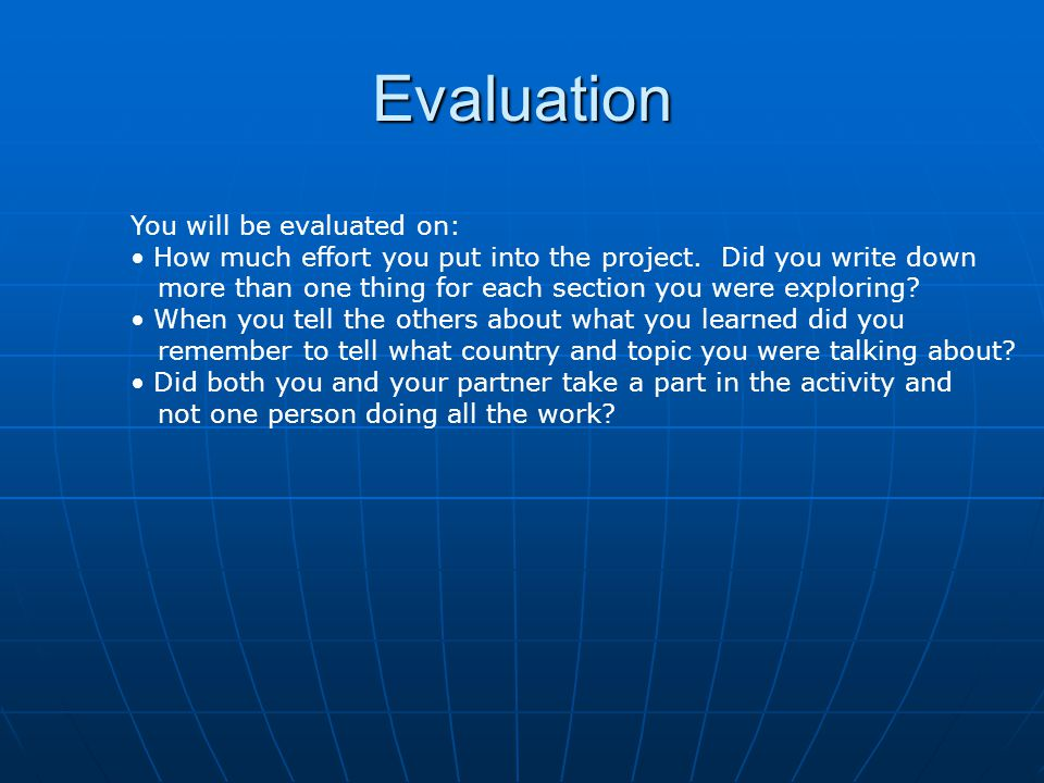 Evaluation You will be evaluated on: How much effort you put into the project.