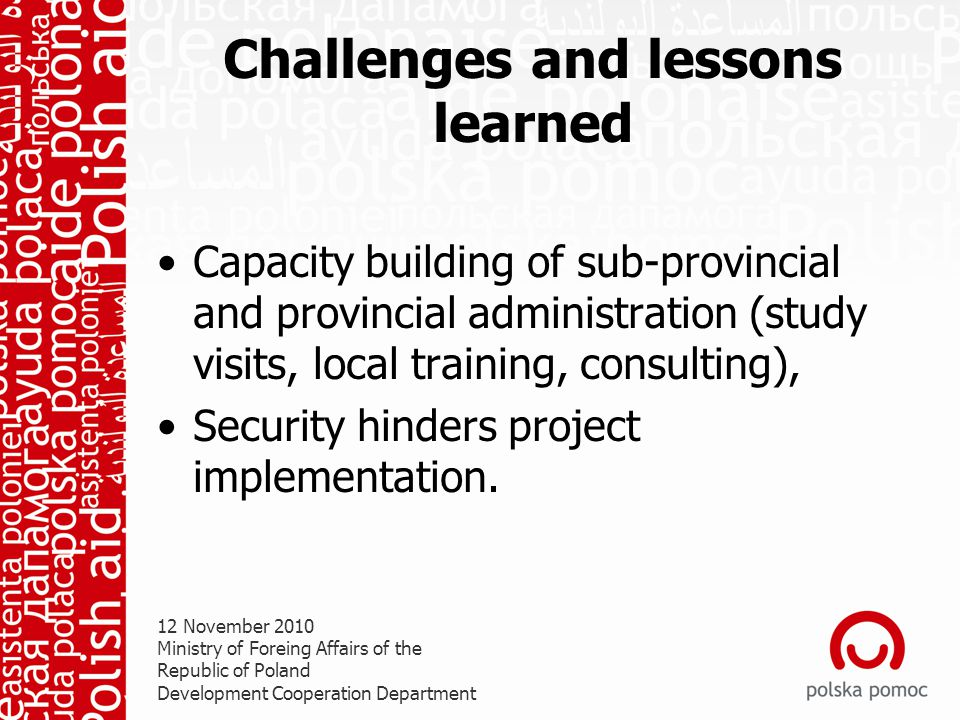 Challenges and lessons learned Capacity building of sub-provincial and provincial administration (study visits, local training, consulting), Security hinders project implementation.