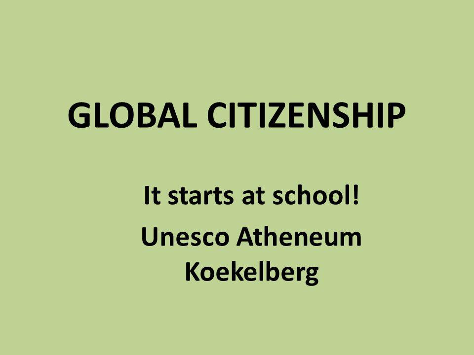 GLOBAL CITIZENSHIP It starts at school! Unesco Atheneum Koekelberg