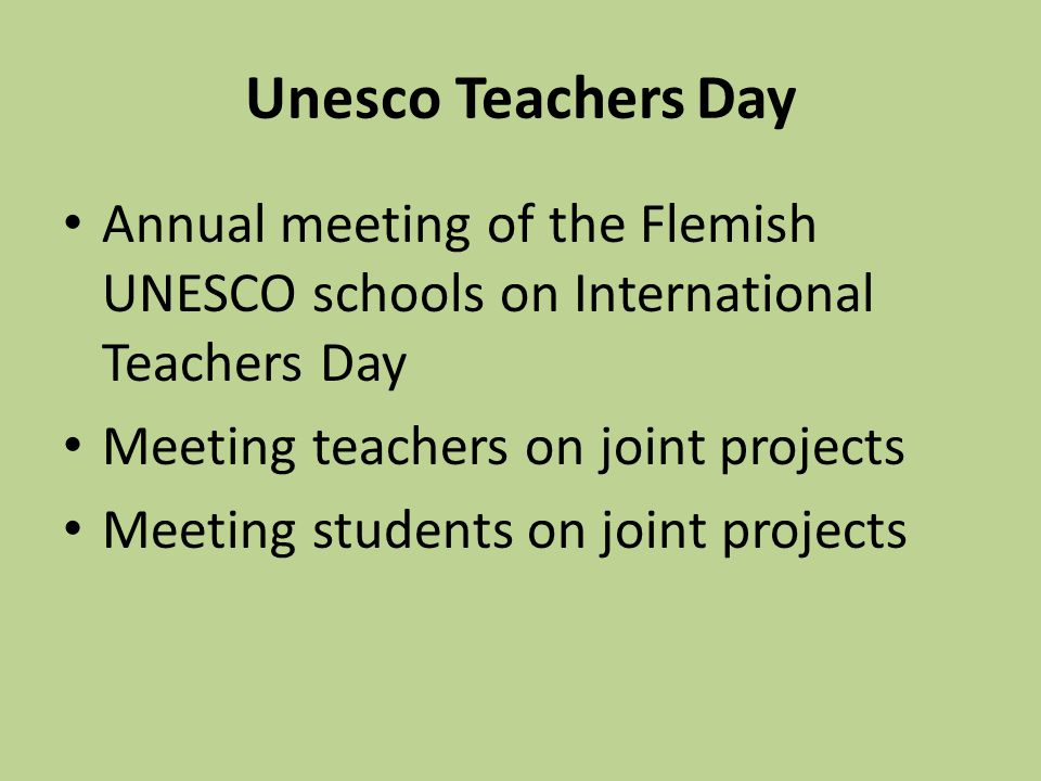 Unesco Teachers Day Annual meeting of the Flemish UNESCO schools on International Teachers Day Meeting teachers on joint projects Meeting students on joint projects