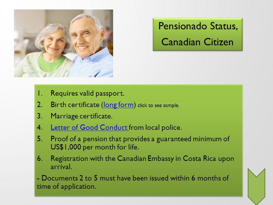 Pensionado Status, Canadian Citizen Pensionado Status, Canadian Citizen 1.Requires valid passport. 2.Birth certificate (long form) click to see sample