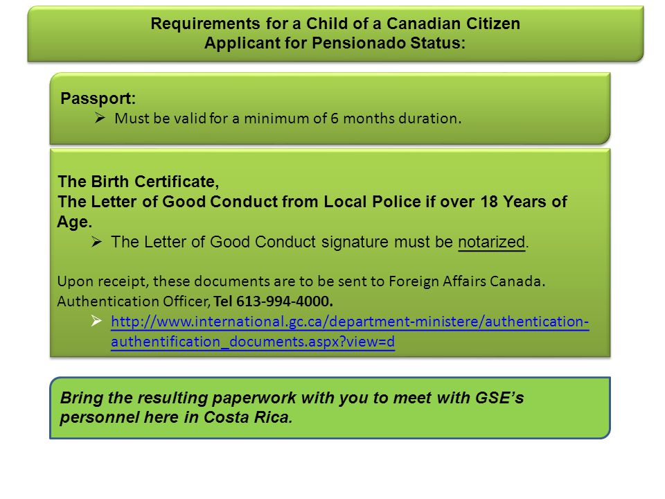 Requirements for a Child of a Canadian Citizen Applicant for Pensionado Status: Requirements for a Child of a Canadian Citizen Applicant for Pensionado Status: The Birth Certificate, The Letter of Good Conduct from Local Police if over 18 Years of Age.