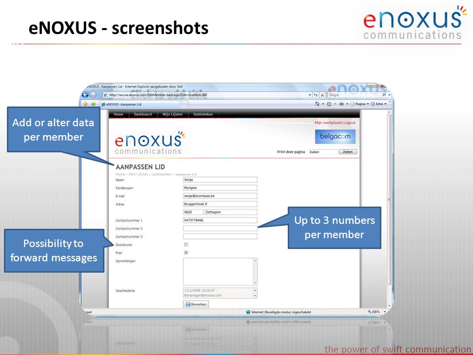 the power of swift communication eNOXUS - screenshots Add or alter data per member Up to 3 numbers per member Possibility to forward messages