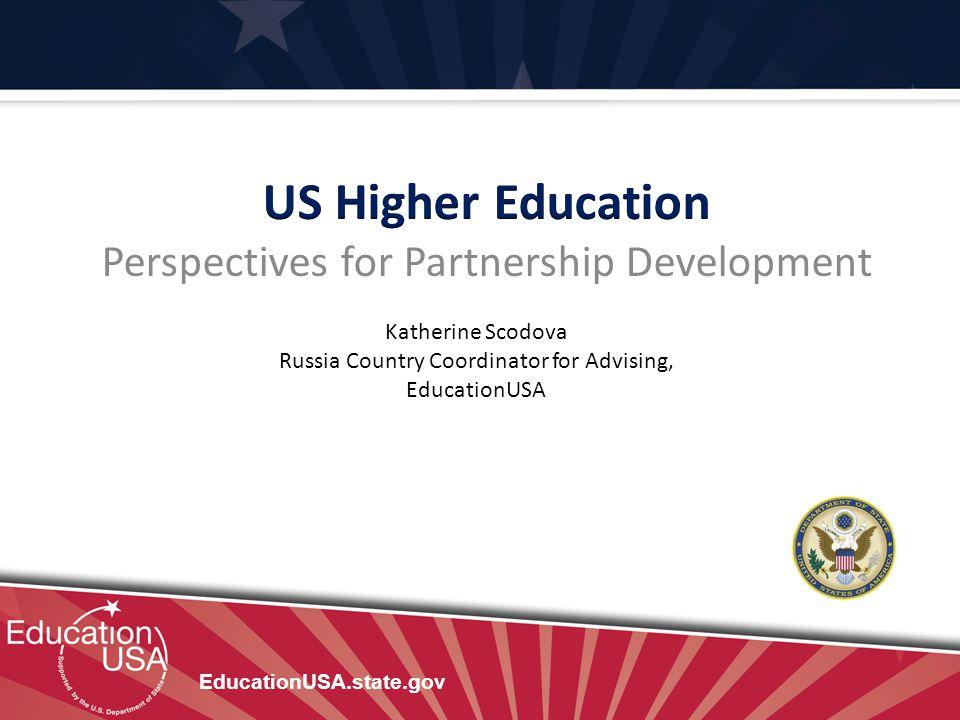 EducationUSA.state.gov Katherine Scodova Russia Country Coordinator for Advising, EducationUSA