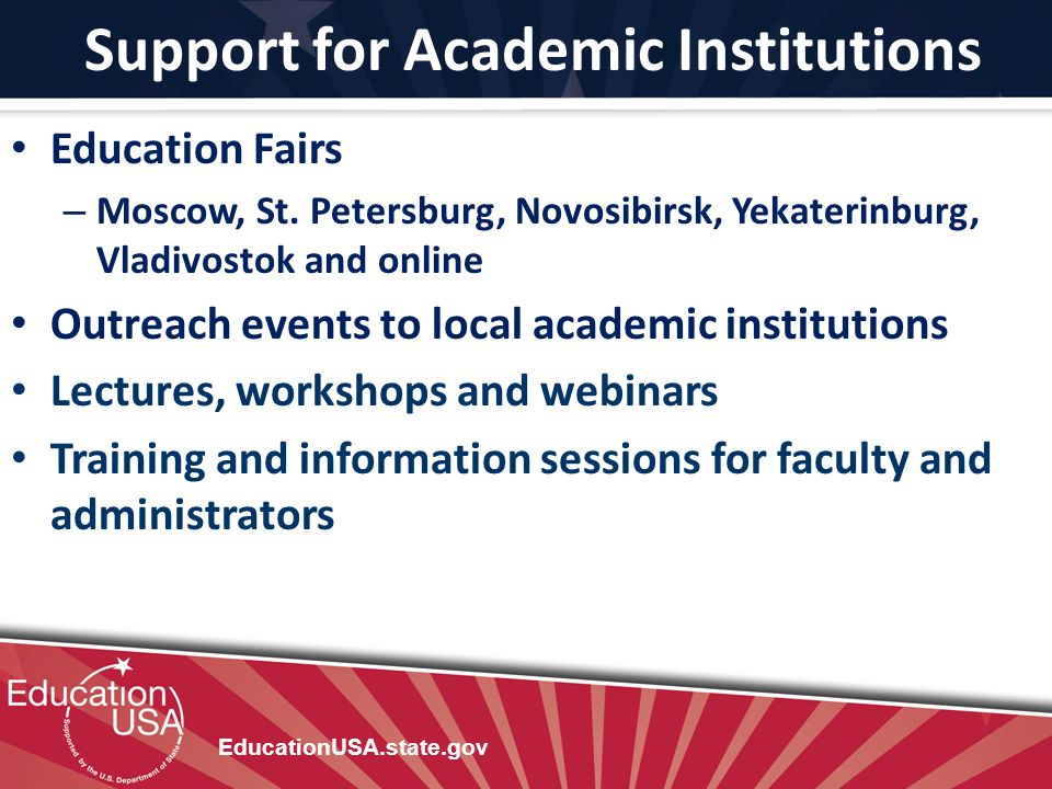 Support for Academic Institutions EducationUSA.state.gov Education Fairs – Moscow, St. Petersburg, Novosibirsk, Yekaterinburg, Vladivostok and online