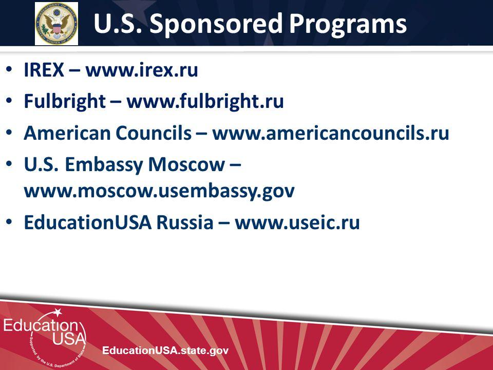 U.S. Sponsored Programs EducationUSA.state.gov IREX – www.irex.ru Fulbright – www.fulbright.ru American Councils – www.americancouncils.ru U.S. Embass