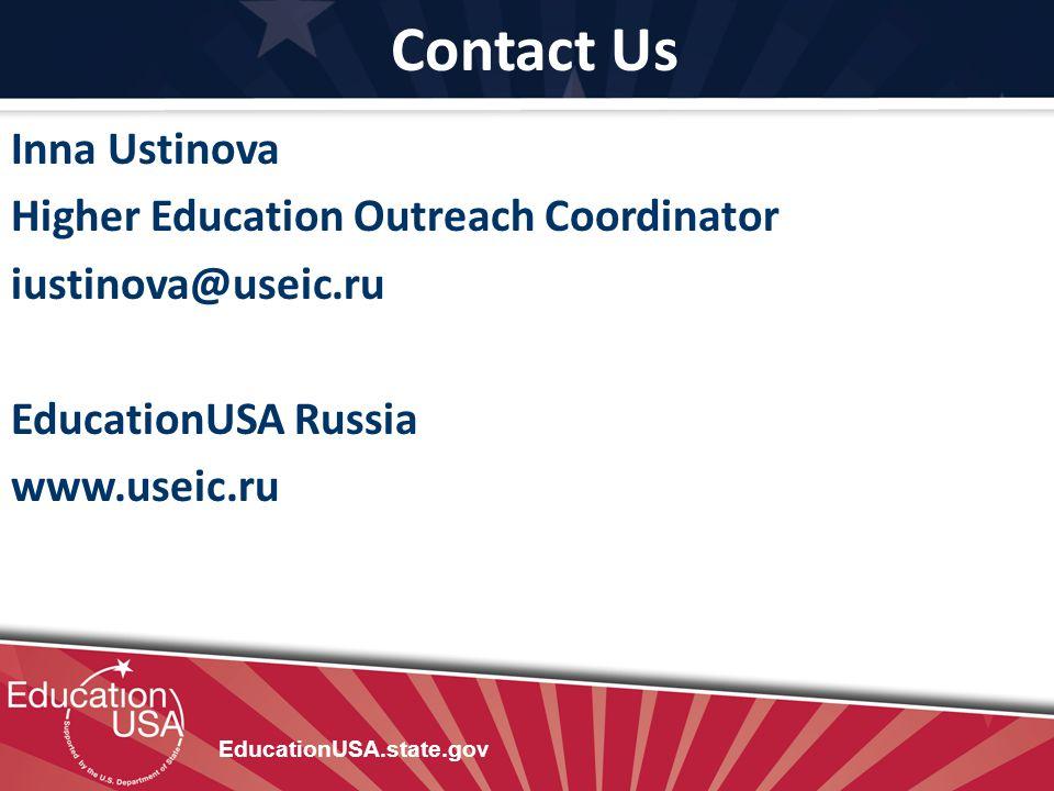 Contact Us EducationUSA.state.gov Inna Ustinova Higher Education Outreach Coordinator iustinova@useic.ru EducationUSA Russia www.useic.ru