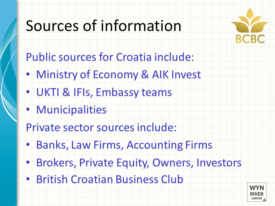 Sources of information Public sources for Croatia include: Ministry of Economy & AIK Invest UKTI & IFIs, Embassy teams Municipalities Private sector s