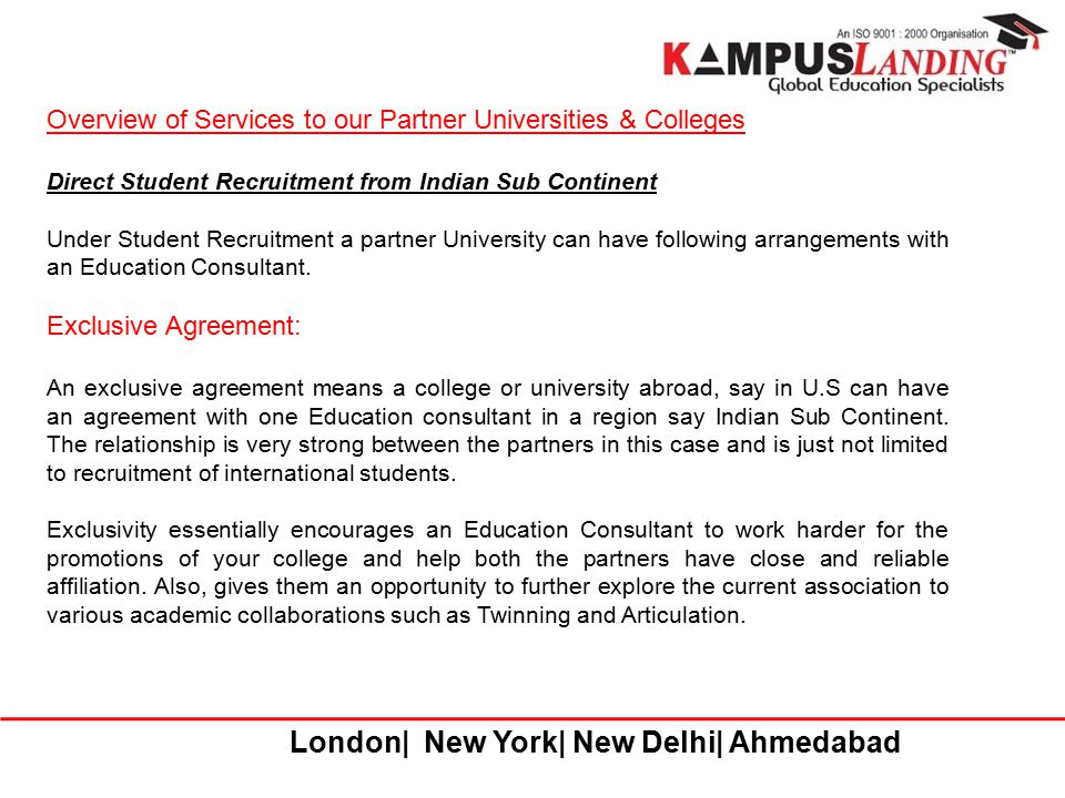 London| New York| New Delhi| Ahmedabad Overview of Services to our Partner Universities & Colleges Direct Student Recruitment from Indian Sub Continen