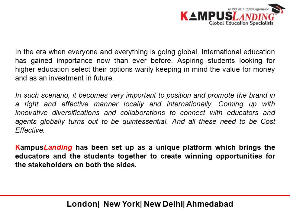 London| New York| New Delhi| Ahmedabad In the era when everyone and everything is going global, International education has gained importance now than