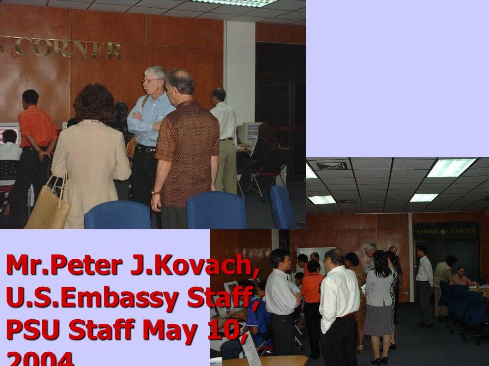 Mr.Peter J.Kovach, U.S.Embassy Staff, PSU Staff May 10, 2004