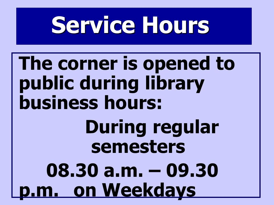 Service Hours (cont.) During summer semesters 08.30 a.m.