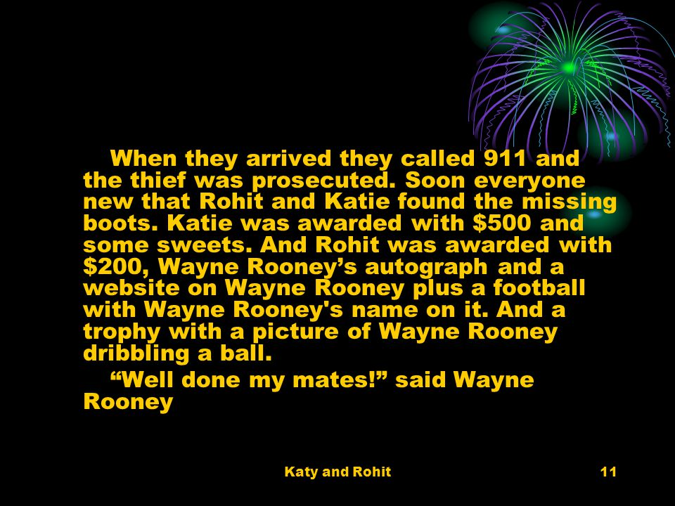 Katy and Rohit11 When they arrived they called 911 and the thief was prosecuted.
