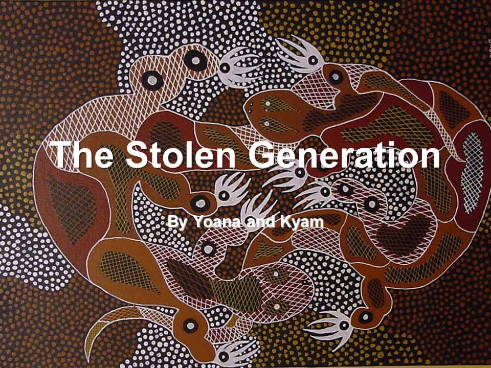 The Stolen Generation By Yoana and Kyam