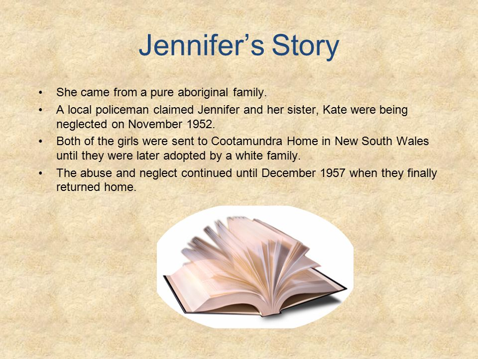 Jennifer's Story She came from a pure aboriginal family.