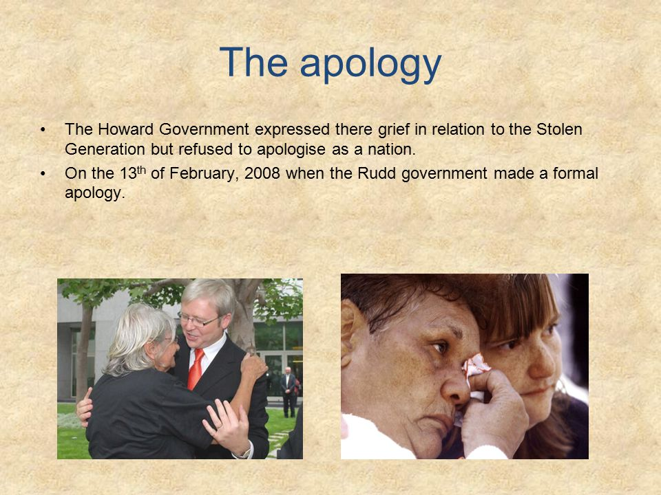 The apology The Howard Government expressed there grief in relation to the Stolen Generation but refused to apologise as a nation.