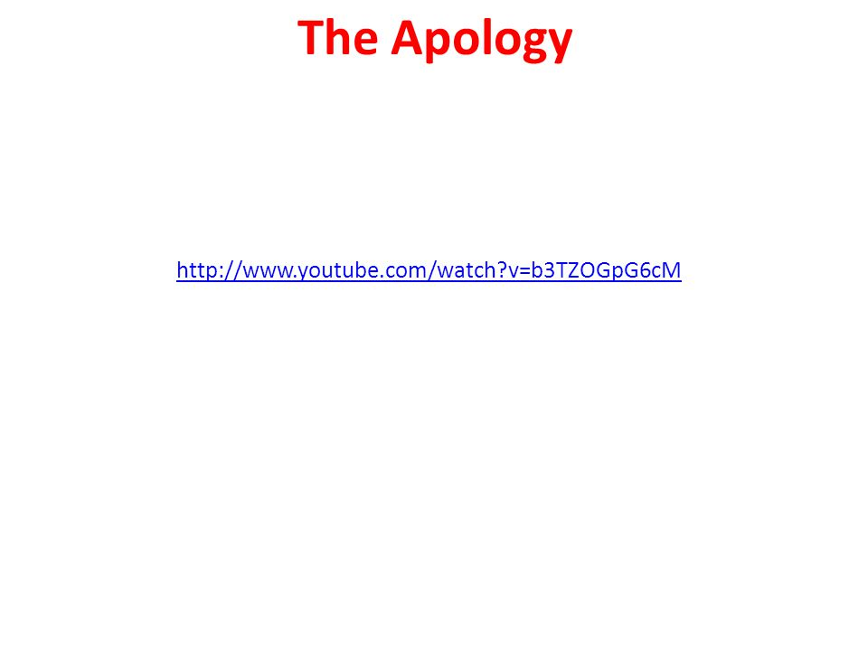 The Apology http://www.youtube.com/watch v=b3TZOGpG6cM