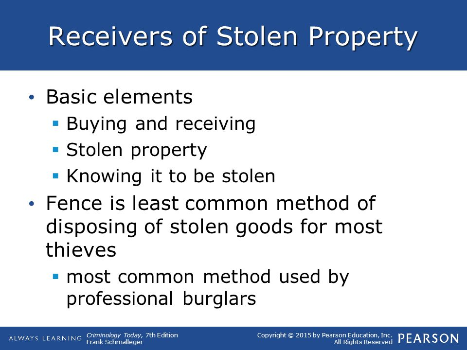 Copyright © 2015 by Pearson Education, Inc. All Rights Reserved Criminology Today, 7th Edition Frank Schmalleger Receivers of Stolen Property Basic el