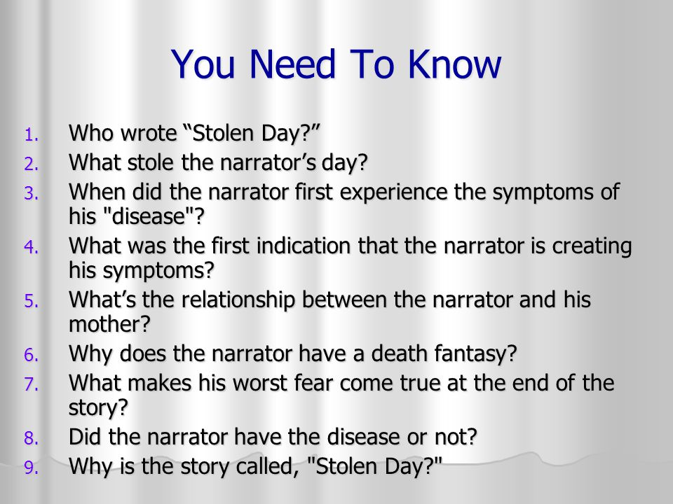 """You Need To Know 1. Who wrote """"Stolen Day?"""" 2. What stole the narrator's day? 3. When did the narrator first experience the symptoms of his"""