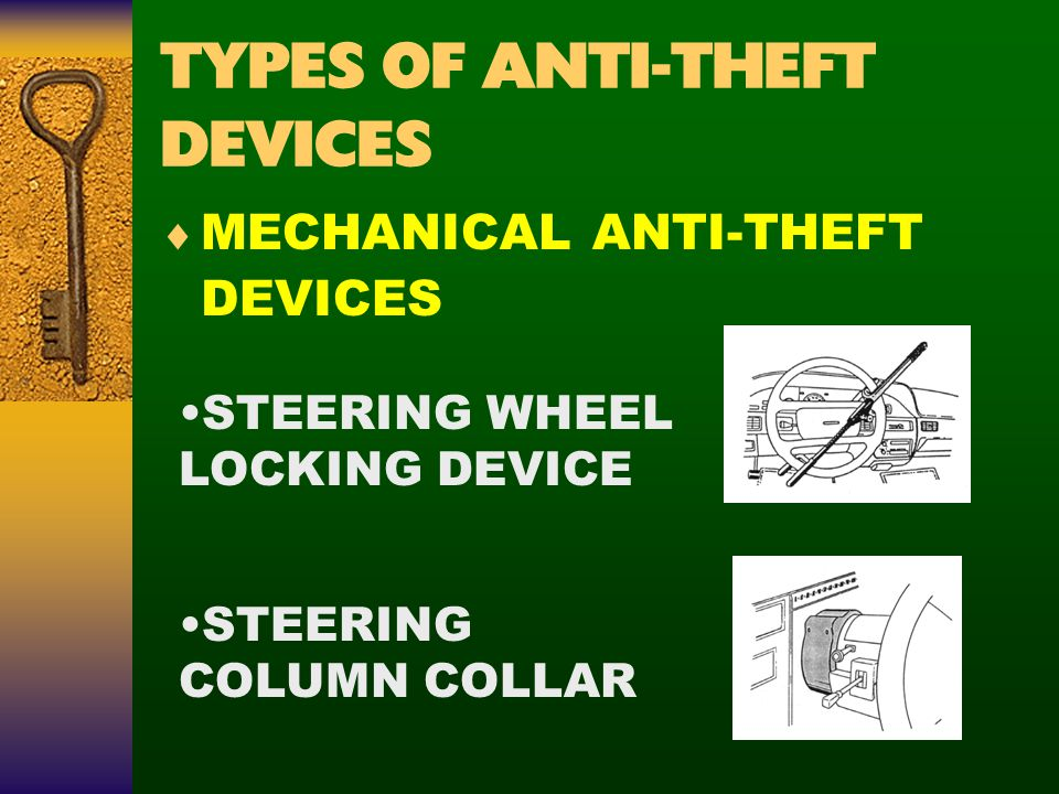 TYPES OF ANTI-THEFT DEVICES  MECHANICAL ANTI-THEFT DEVICES STEERING WHEEL LOCKING DEVICE STEERING COLUMN COLLAR