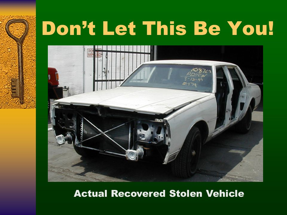 Don't Let This Be You! Actual Recovered Stolen Vehicle