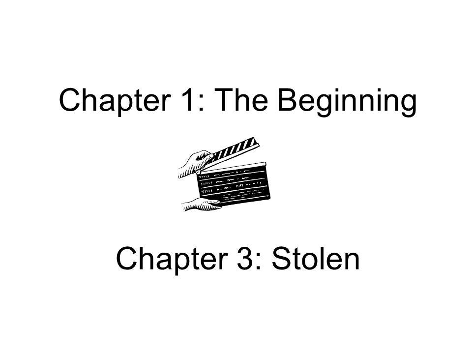 Chapter 1: The Beginning Chapter 3: Stolen