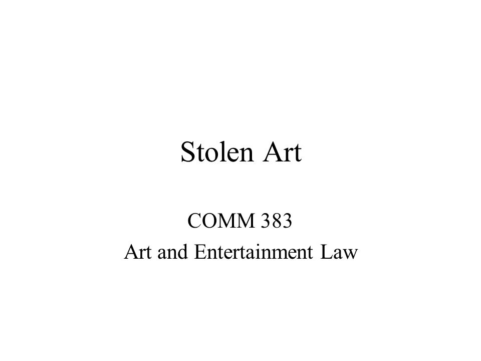 Stolen Art COMM 383 Art and Entertainment Law