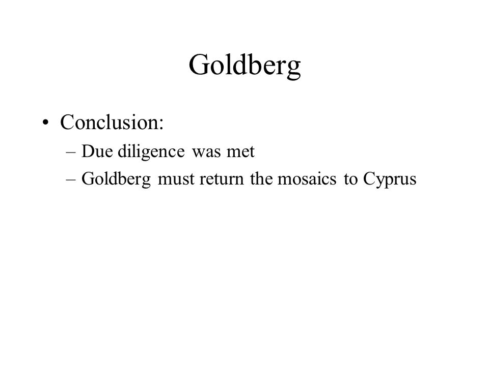 Goldberg Conclusion: –Due diligence was met –Goldberg must return the mosaics to Cyprus