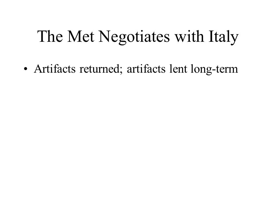 The Met Negotiates with Italy Artifacts returned; artifacts lent long-term