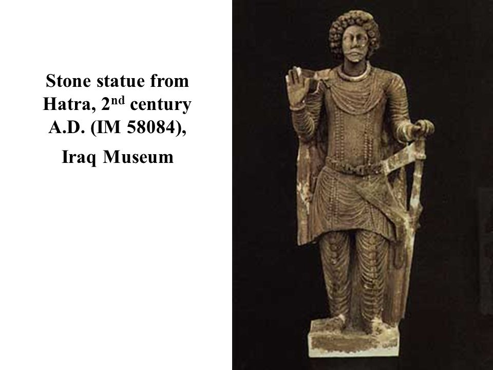 Stone statue from Hatra, 2 nd century A.D. (IM 58084), Iraq Museum