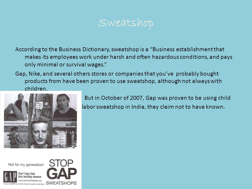 "Sweatshop According to the Business Dictionary, sweatshop is a ""Business establishment that makes its employees work under harsh and often hazardous c"
