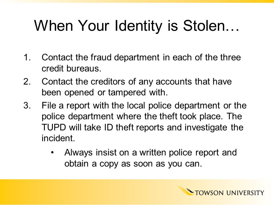 When Your Identity is Stolen… 1.Contact the fraud department in each of the three credit bureaus.