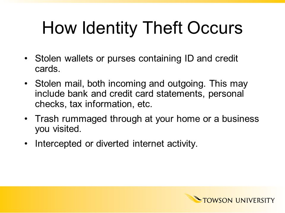 How Identity Theft Occurs Stolen wallets or purses containing ID and credit cards. Stolen mail, both incoming and outgoing. This may include bank and