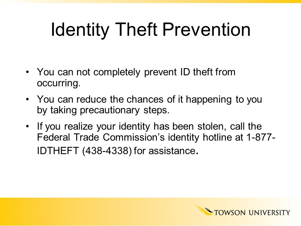 Identity Theft Prevention You can not completely prevent ID theft from occurring.