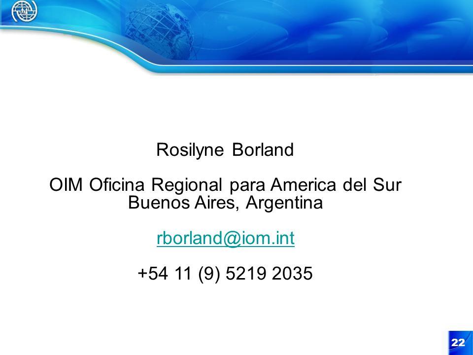22 Rosilyne Borland OIM Oficina Regional para America del Sur Buenos Aires, Argentina rborland@iom.int +54 11 (9) 5219 2035