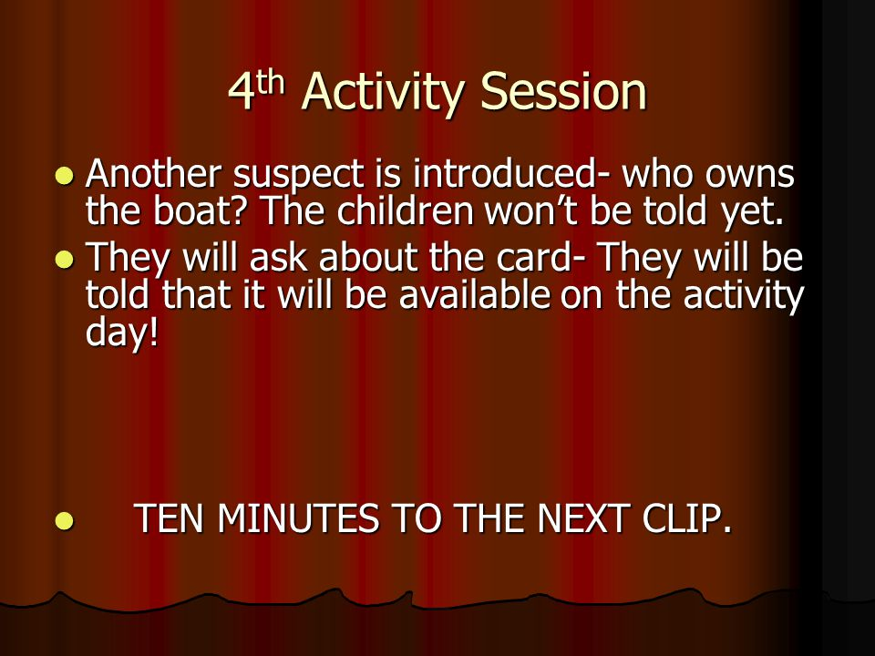 4 th Activity Session Another suspect is introduced- who owns the boat.