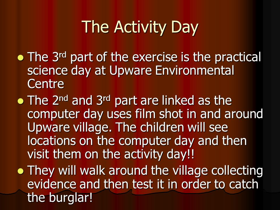The Activity Day The 3 rd part of the exercise is the practical science day at Upware Environmental Centre The 3 rd part of the exercise is the practical science day at Upware Environmental Centre The 2 nd and 3 rd part are linked as the computer day uses film shot in and around Upware village.