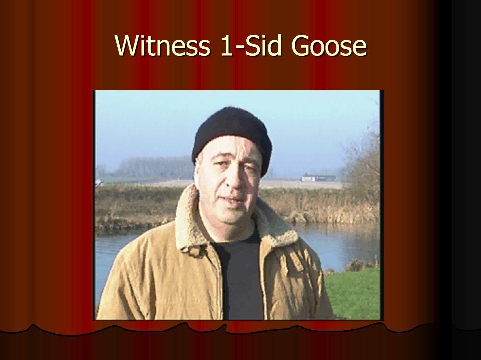 Witness 1-Sid Goose