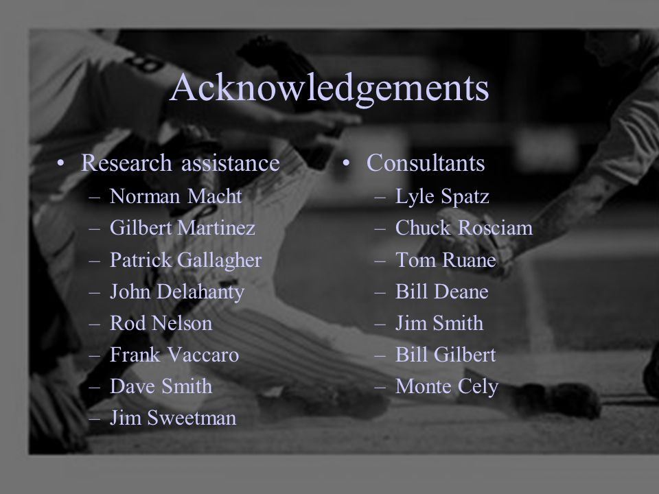 Acknowledgements Research assistance –Norman Macht –Gilbert Martinez –Patrick Gallagher –John Delahanty –Rod Nelson –Frank Vaccaro –Dave Smith –Jim Sw