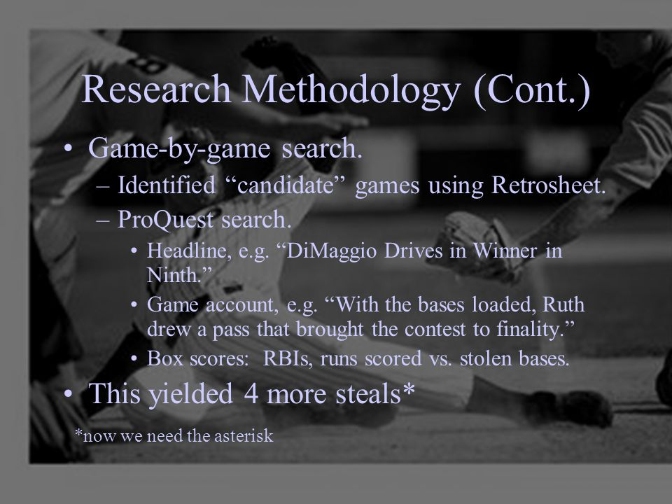 """Research Methodology (Cont.) Game-by-game search. –Identified """"candidate"""" games using Retrosheet. –ProQuest search. Headline, e.g. """"DiMaggio Drives in"""