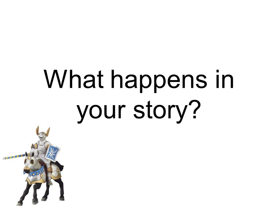 What happens in your story