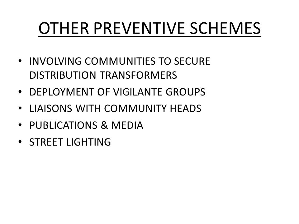 OTHER PREVENTIVE SCHEMES INVOLVING COMMUNITIES TO SECURE DISTRIBUTION TRANSFORMERS DEPLOYMENT OF VIGILANTE GROUPS LIAISONS WITH COMMUNITY HEADS PUBLICATIONS & MEDIA STREET LIGHTING